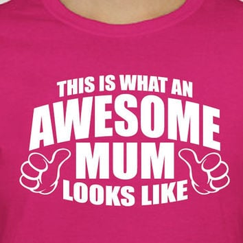 WOMENS T-shirt ... Awesome Mum shirt tshirt gifts for her / Birthday Gift / mothers day Gift