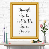 Motivational Print, Motivational Poster, Printable Quotes, Though She Be But Little She Is Fierce, Printable Wall Art, Quote Art