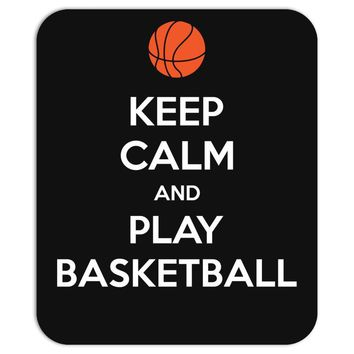 Keep Calm and Play Basketball Mousepad