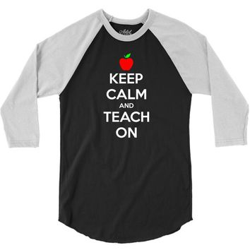 Keep Calm And Teach On 3/4 Sleeve Shirt