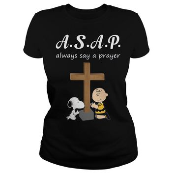 ASAP always say a prayer snoopy and charlie brown shirt Ladies Tee
