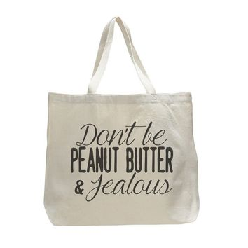Don'T Be Peanut Butter & Jealous - Trendy Natural Canvas Bag - Funny and Unique - Tote Bag
