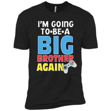 Kids I_m Going To Be A Big Brother Again Kids Siblings T-Shirt Next Level Premium Short Sleeve Tee