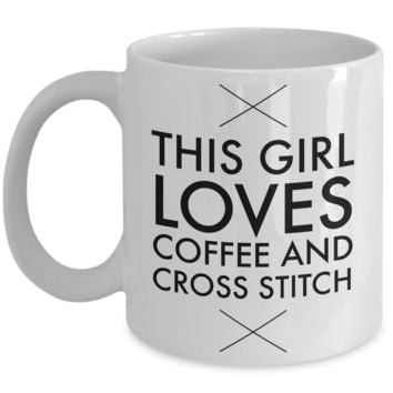Cross Stitch Coffee Mug - Cross Stitch Gifts - This Girl Loves Coffe and Cross Stitch - Cross Stitching