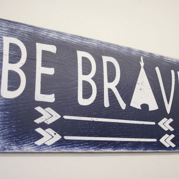 Be Brave Wood Sign Boys Nursery Sign Nursery Wall Art Nursery Decor Tribal Nursery Navy Blue Rustic Wood Sign Distressed Wood Sign