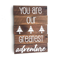 You are our greatest adventure - Baby Bedroom, Nursery Decor, Wood Pallet sign, Country style decor, Baby shower gift, Gift for her, Newborn
