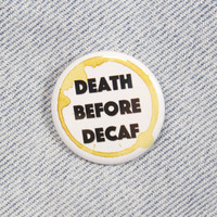 Death Before Decaf 1.25 Inch Pin Back Button Badge