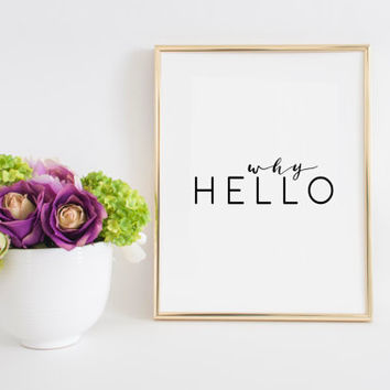Hello Sign Printable Art Why Hello Valentines Day Gift Love Sign Hello Gorgeous Hello Also I love You Gift For Her Inspirational Print Quote