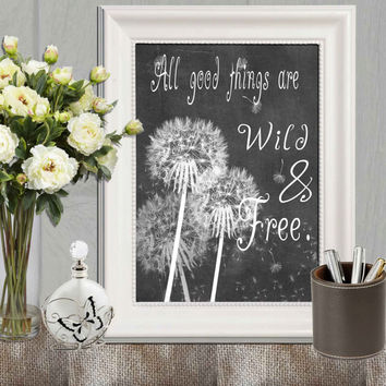 All good things are wild and free printable Black white Dandelion print Chalkboard Wild flower quote Wall decor Henry David Thoreau 5x7 8x10
