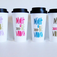 Might be vodka, funny coffee travel mug, gift for best friend, coworker, and self.