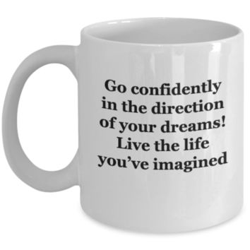 Go Confidently in the Direction of your Dreams! Live Life you've imagined Inspirational quotes Gift Items Friends 11 OZ Coffee Mugs Tea cups