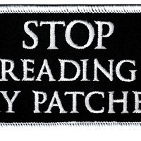 Stop Reading My Patches Biker Patch Iron-On Embroidered Novelty Slogan