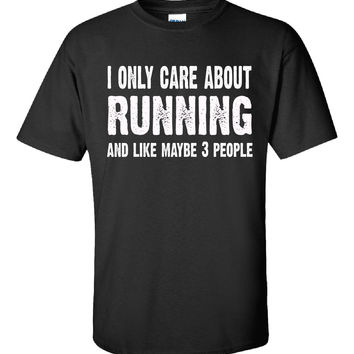 I Only Care About Running And Like 3 People Novelty Funny - Unisex Tshirt