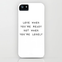 Love When You're Ready Not When You're Lonely iPhone & iPod Case by Good Sense