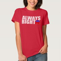 Republicans are Always Right (Women's) Shirts
