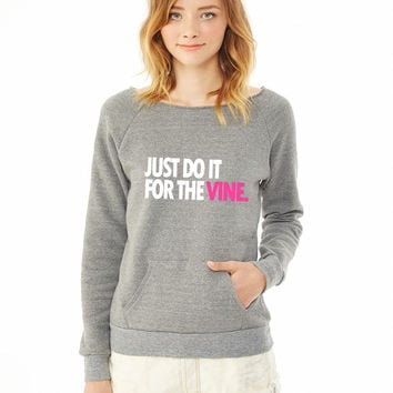DO IT FOR THE VINE 1 ladies sweatshirt