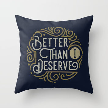 Better than i deserve Throw Pillow by Angoes25