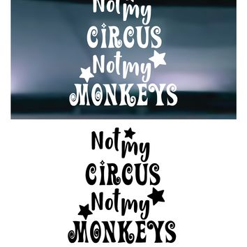 Not My Circus Not My Monkeys Vinyl Graphic Decal