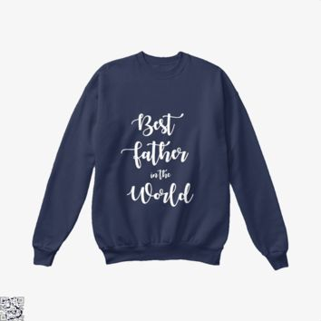 Best Father In The World, Father's Day Crew Neck Sweatshirt
