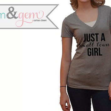 Just a Small Town Girl V-Neck// Country Shirt // Small Town Girl Shirt // Women's Clothing // Southern V-Neck // South Raised V-Neck