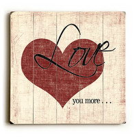 Love You More - Distressed Heart Planked Wooden Art Sign