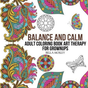 Balance And Calm Adult Coloring Book Art Therapy For Grownups