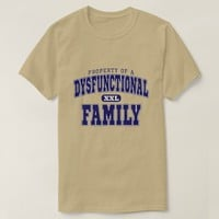property of a dysfunctional family T-Shirt