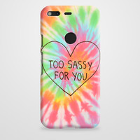 Too Sassy For You Google Pixel XL Case | casefantasy