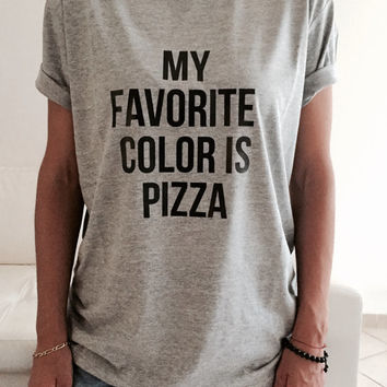My favorite color is pizza Tshirt gray Fashion funny slogan womens girls sassy cute top lazy relax