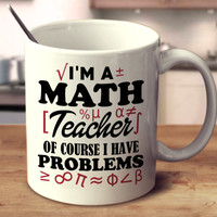 I'm A Math Teacher Of Course I Have Problems
