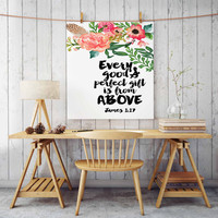 Every Good and Perfect Gift is From Above James 1:17 - Religious Christian Typography Design Floral Bible Verse Inspirational Quote PRINT