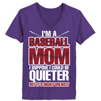 I Am A Baseball Mom I Supposed I Could Be Quieter But It's Highly Unlikely - Ladies' V-Neck T-Shirt