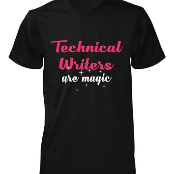 Technical Writers Are Magic. Awesome Gift - Unisex Tshirt