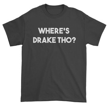 Where's Drake Tho?  Mens T-shirt