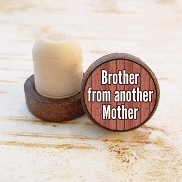 Brother from another Mother Wine Stopper, Bro Bottle Stopper, Dark Wood T-Top, Gift For Brother, Gift For Friend, Gift For Him, Cork Stopper