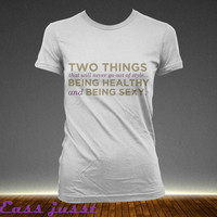 healthy and sexy, Custom T-shirt, print screen T-shirt, Awesome T-shirt for women,Size XS-3XL