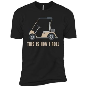 This is How I Roll Golf Cart Funny Golfers T-shirt NL3600 Next Level Premium Short Sleeve T-Shirt