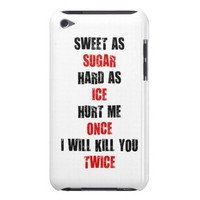 Sweet sugar hard ice hurt me once i'll kill you TWICE iPod touch cases from Zazzle.com