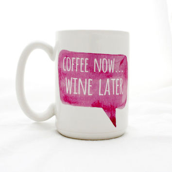 Coffee Mug. Coffee now... Wine Later. Large 15 oz size. Milk and Honey  statement mugs with sayings. Made in USA.
