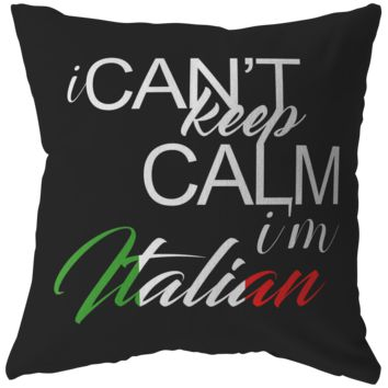 I Can't Keep Calm I'm Italian Quote on Italian Pride Pillow