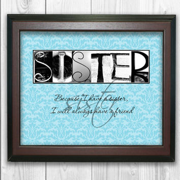 Sister Gift, Sister Quote Art, Sister Quote Print, Gift for Sister, Because I have a sister, Sister in law gift, Big Sister Gift