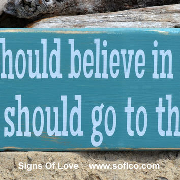 Everyone Should Believe In Something Go To The Beach Sign Teal Turquoise
