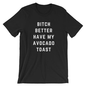 Bitch Better Have my Avocado Toast T-Shirt