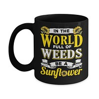 In The World Full Of Weeds Be A Sunflower Mug