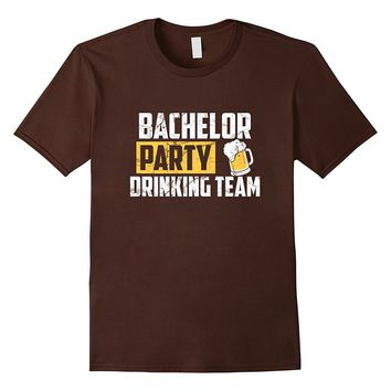 Bachelor Party Drinking Team- funny best men t-shirts