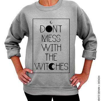 Don't Mess With The Witches – Unisex Crew Neck