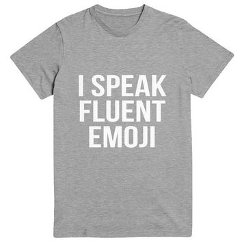 i speak fluent emoji Tshirt Fashion funny slogan statement womens girls sassy cute fresh top dope swag