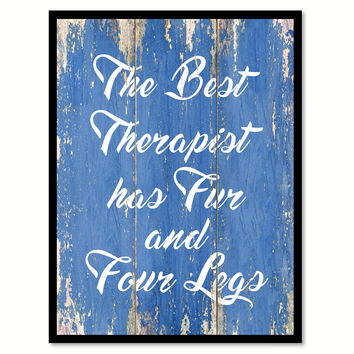 The Best Therapist Has Fur And Four Legs Inspirational Quote Saying Gift Ideas Home Decor Wall Art