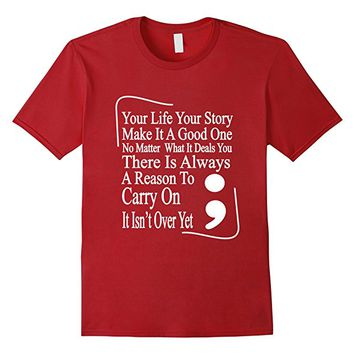 Semicolon Your Life Your Story Inspirational Text T-Shirt