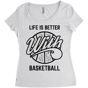 life is better with basketball Women's Triblend Scoop T-shirt